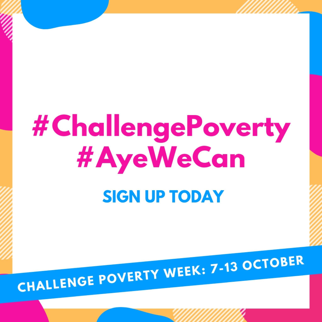 Advert for Challenge Poverty Week 2019 with dates 7-13 October and hashtags #ChallengePoverty and #AyeWeCan