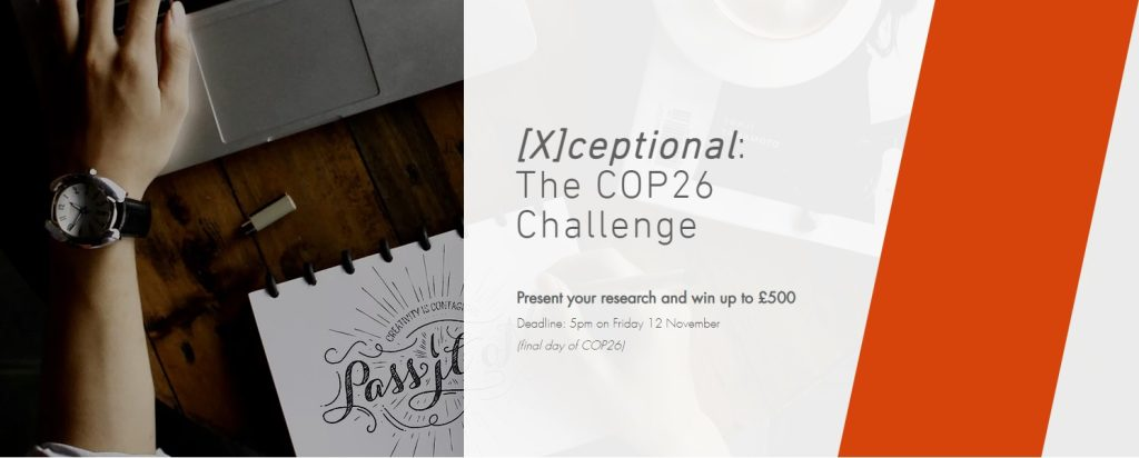 Photo of a hand on a computer keyboard and a notebook. At the side arethe words '[X]ceptional: The COP26 Challenge. Present your research and win up to £500. Deadline: 5pm on Friday 12 November (final day of COP26)'